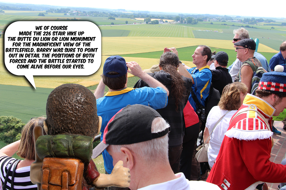 We of course made the 226 stair hike up the Butte Du Lion or Lion Monument for the magnificent view of the battlefield. Barry was sure to point out in detail the positions of both forces and the battle started to come alive before our eyes.